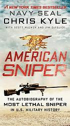 American sniper : the autobiography of SEAL Chris Kyle, (USN 1999-2009), the most lethal sniper in U.S. military history