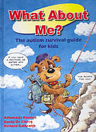 What about me? : the Autism survival guide for kids, a book for the brothers and sisters of a child with autism