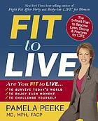 Fit to live : the 5-point plan to be lean, strong, and fearless for life