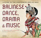 Balinese dance, drama & music : a guide to the performing arts of Bali