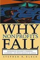 Why nonprofits fail : overcoming founder's syndrome, fundphobia, and other obstacles to success