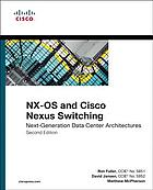 NX-OS and Cisco Nexus switching : next-generation data center architectures.