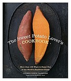 The sweet potato lover's cookbook : more than 100 ways to enjoy one of the world's healthiest foods