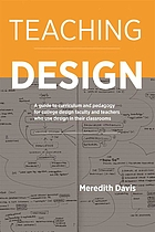 Teaching design : a guide to curriculum and pedagogy for college design faculty and teachers who use design in their classroom
