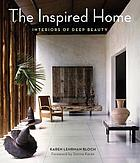 The inspired home : interiors of deep beauty