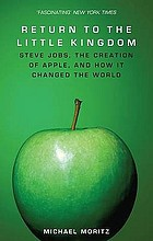 Return to the little kingdom : Steve Jobs, the creation of Apple, and how it changed the world