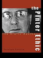 The Pinter ethic : the erotic aesthetic