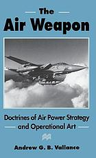 The air weapon : doctrines of air power strategy and operational art