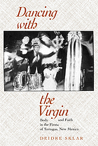 Dancing with the virgin : body and faith in the fiesta of Tortugas, New Mexico
