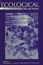 Ecological education in action : on weaving education, culture, and the environment