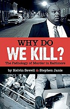 Why do we kill? : the pathology of murder in Baltimore