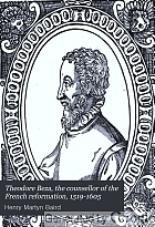 Theodore Beza, the counsellor of the French reformation, 1519-1605