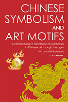 Chinese symbolism and art motifs : a comprehensive handbook on symbolism in Chinese art through the ages