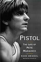 Pistol : the life of Pete Maravich