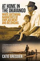 At home in the Okavango : white Batswana narratives of emplacement and belonging