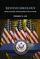 Beyond ideology : politics, principles, and partisanship in the U.S. Senate