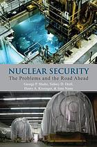 Nuclear security : the problems and the road ahead