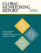 Global monitoring report. 2004 : policies and actions for achieving the Millenium Development Goals and related outcomes.