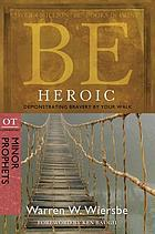 Be heroic : demonstrating bravery by your walk : OT commentary, minor prophets