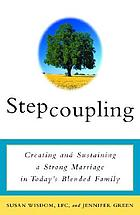 Stepcoupling : creating and sustaining a strong marriage in today's blended family