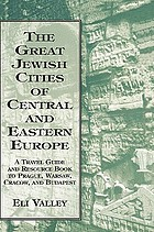 The great Jewish cities of Central and Eastern Europe : a travel guide and resource book to Prague, Warsaw, Crakow, and Budapest