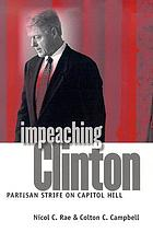 Impeaching Clinton : partisan strife on Capitol Hill
