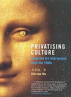 Privatising culture : corporate art intervention since the 1980s