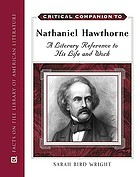 Critical companion to Nathaniel Hawthorne : a literary reference to his life and work