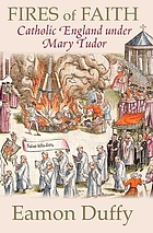 Fires of faith : Catholic England under Mary Tudor