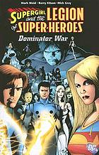 Supergirl and the Legion of Super-Heroes. Dominator war