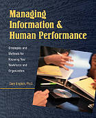 Managing information and human performance : strategies and methods for knowing your workforce and organization