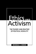 Ethics and activism : the theory and practice of political morality