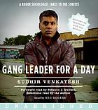 Gang leader for a day : [a rogue sociologist takes to the streets]