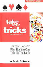 Take your tricks : over 550 declarer-play tips that you can take to the bank
