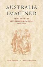 Australia imagined : views from the British periodical press, 1800-1900