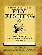 The golden age of fly-fishing : the best of the Sportsman, 1927-1937