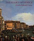 The glory of Venice : art in the eighteenth century; [on the occasion of the Exhibition The Glory of Venice, Art in the Eighteenth Century; Royal Academy of Arts, London 15 September - 14 December 1994, National Gallery of Art, Washington 29 January - 23 April 1995]