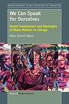 We can speak for ourselves : parent involvement and ideologies of black mothers in Chicago