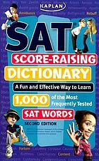 SAT score-raising dictionary : a fun and effective way to learn 1,000 of the most frequently tested SAT words.