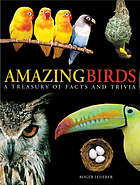 Amazing birds : a treasury of facts and trivia about the avian world