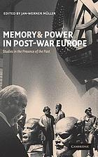 Memory and power in post-war Europe : studies in the presence of the past