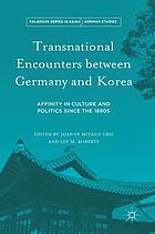 Transnational encounters between Germany and Korea : affinity in culture and politics since the 1880s