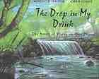The drop in my drink : the story of water on our planet