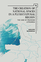 The creation of national spaces in a pluricultural region : the case of Prussian Lithuania