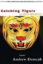 Catching tigers in red weather : poems