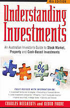 Understanding investments : an Australian investor's guide to stock market, property and cash-based investments