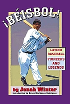 Béisbol! : Latino baseball pioneers and legends