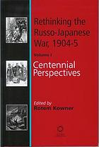 Rethinking the Russo-Japanese war, 1904-05. Volume I, Centennial perspectives