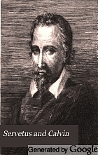 Servetus and Calvin; a study of an important epoch in the early history of the reformation.