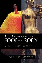 The Anthropology of Food and Body: Gender, Meaning, and Power cover image